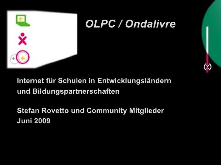 OLPC / Ondalivre <ul><li>Internet für Schulen in Entwicklungsländern </li></ul><ul><li>und Bildungspartnerschaften </li></...