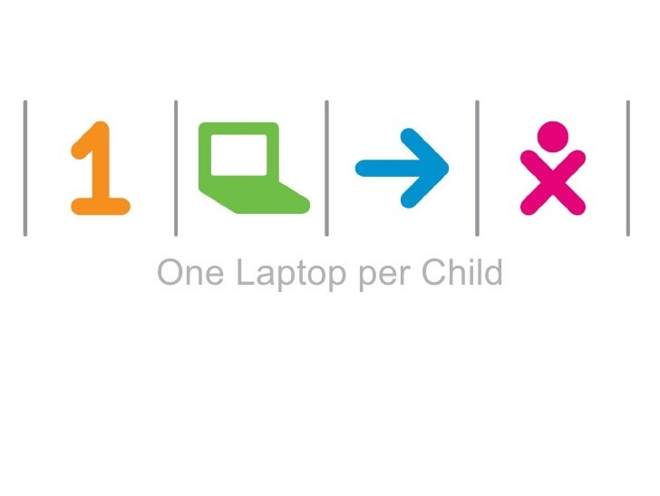 One Laptop per Child One Laptop per Child