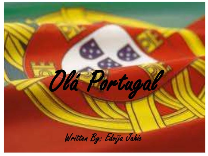 Olá Portugal<br />Presenter & Writer<br />Edvija Jaic<br />Written By: Edvija Jahic<br />