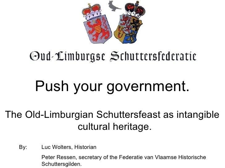 Push your government. By:  Luc Wolters, Historian Peter Ressen, secretary of the Federatie van Vlaamse Historische  Schutt...