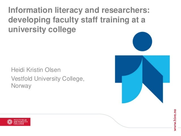 Information literacy and researchers: developing faculty staff training at a university college Heidi Kristin Olsen Vestfo...
