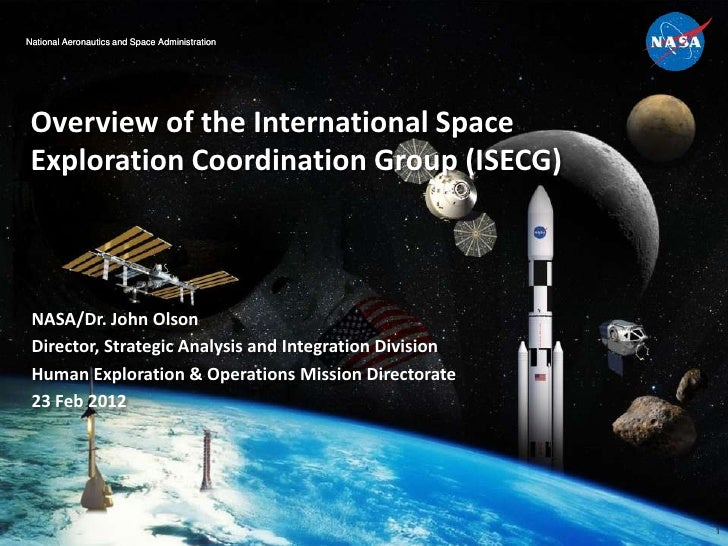 National Aeronautics and Space Administration Overview of the International Space Exploration Coordination Group (ISECG) N...