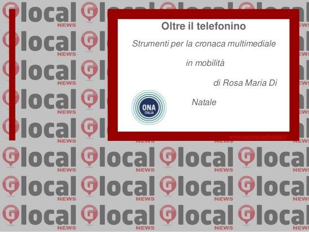 Oltre il telefoninoStrumenti per la cronaca multimediale             in mobilità                    di Rosa Maria Di      ...