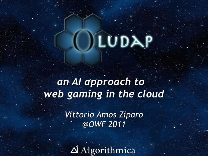 an AI approach to  web gaming in the cloud Vittorio Amos Ziparo @OWF 2011