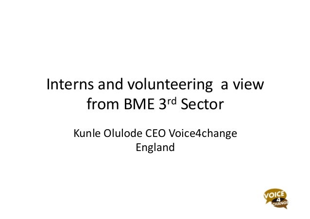 Interns  and  volunteering    a  view   from  BME  3rd  Sector   Kunle  Olulode  CEO  Voice4chan...
