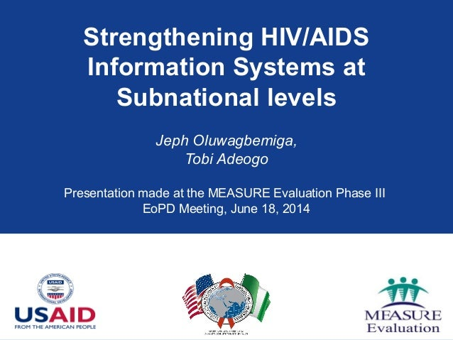 Strengthening HIV/AIDS Information Systems at Subnational levels Jeph Oluwagbemiga, Tobi Adeogo Presentation made at the M...