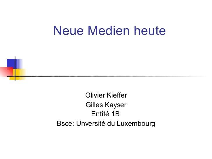 Neue Medien heute Olivier Kieffer Gilles Kayser Entité 1B   Bsce: Unversité du Luxembourg
