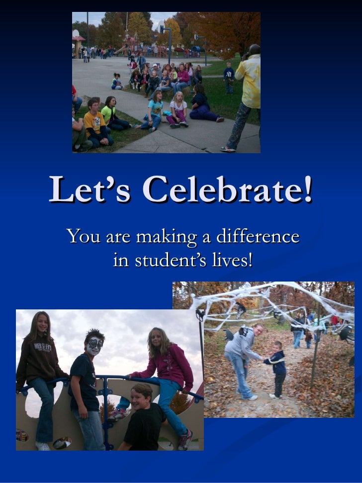 Let's Celebrate! You are making a difference in student's lives!