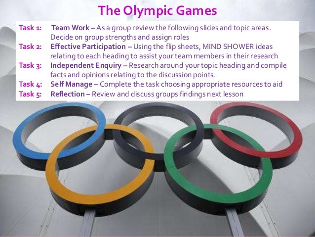 The Olympic GamesTask 1:   Team Work – As a group review the following slides and topic areas.          Decide on group st...