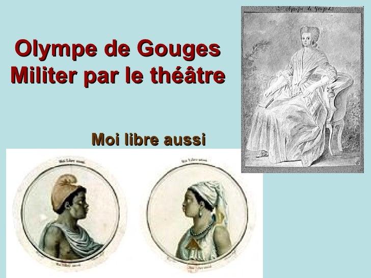 Olympe de Gouges Militer par le théâtre Moi libre aussi