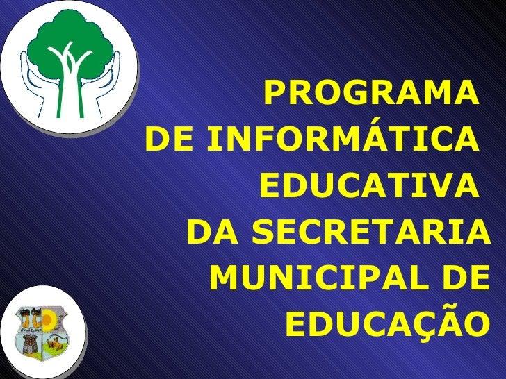 PROGRAMA  DE INFORMÁTICA  EDUCATIVA  DA SECRETARIA MUNICIPAL DE EDUCAÇÃO