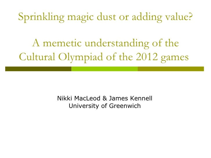 Sprinkling magic dust or adding value? A memetic understanding of the Cultural Olympiad of the 2012 games   Nikki MacLeod ...