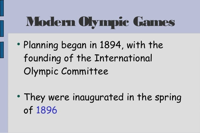 Modern Olympic Games  Planning began in 1894, with the founding of the International Olympic Committee  They were inaugu...