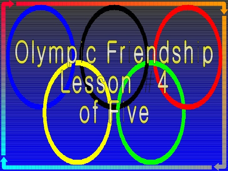 Olympic Friendship Lesson #4  of Five