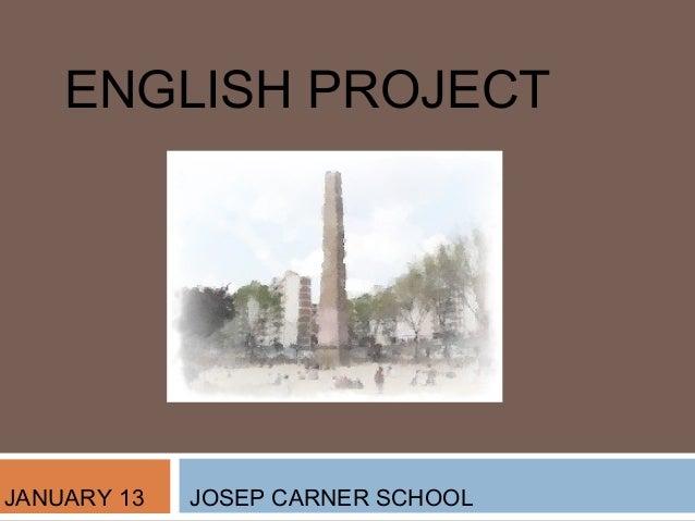ENGLISH PROJECTJANUARY 13   JOSEP CARNER SCHOOL