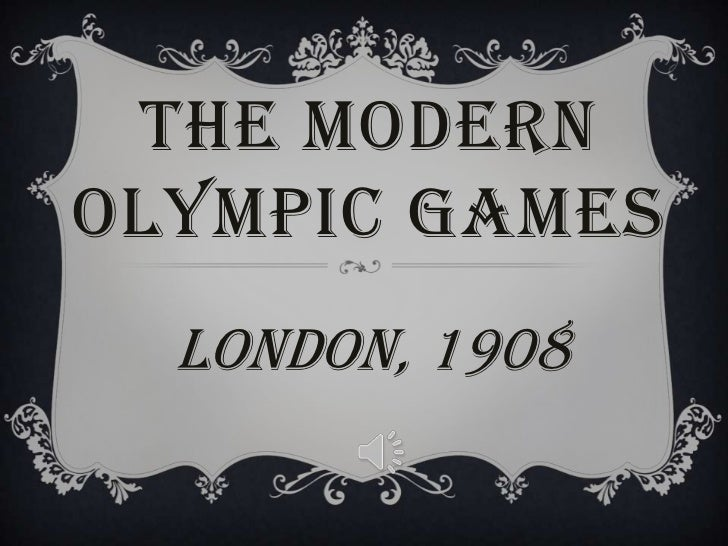 THE MODERNOLYMPIC GAMES  London, 1908