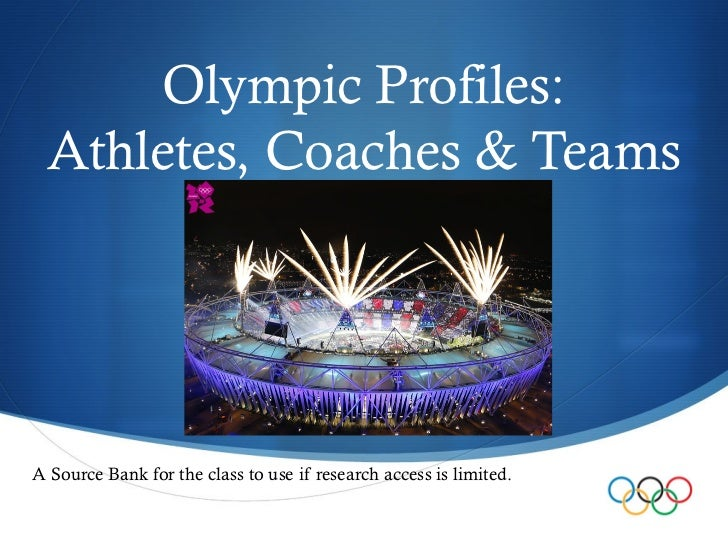 Olympic Profiles: Athletes, Coaches & TeamsA Source Bank for the class to use if research access is limited.              ...