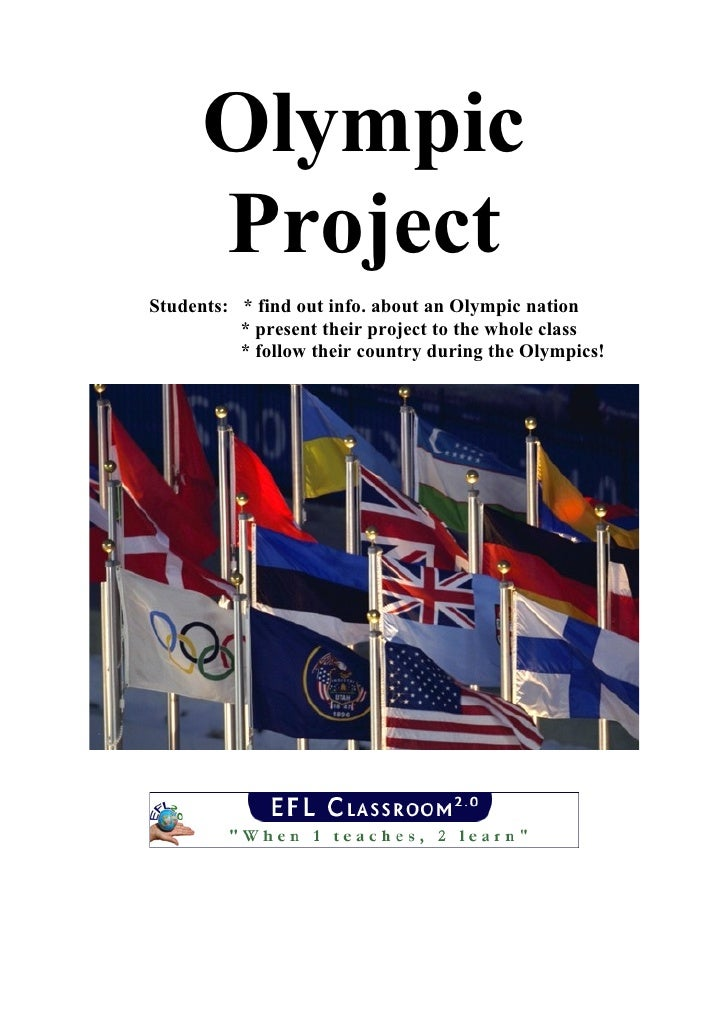 Olympic      ProjectStudents: * find out info. about an Olympic nation          * present their project to the whole class...