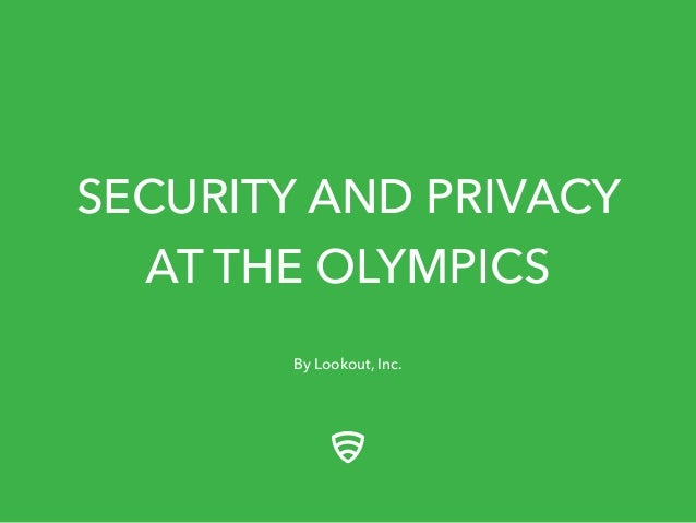 SECURITY AND PRIVACY AT THE OLYMPICS By Lookout, Inc.