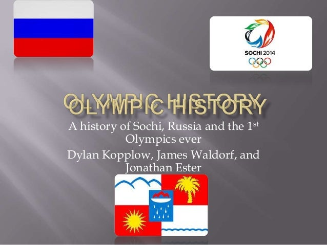 A history of Sochi, Russia and the 1st Olympics ever Dylan Kopplow, James Waldorf, and Jonathan Ester
