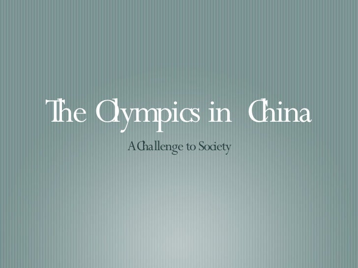 The Olympics in  China <ul><li>A Challenge to Society </li></ul>