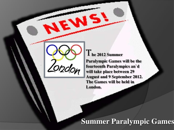 The 2012 Summer Paralympic Games will be the fourteenth Paralympics an`d will take place between 29 August and 9 September...