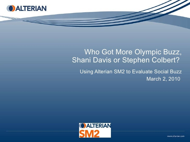 Who Got More Olympic Buzz,  Shani Davis or Stephen Colbert?  Using Alterian SM2 to Evaluate Social Buzz March 2, 2010