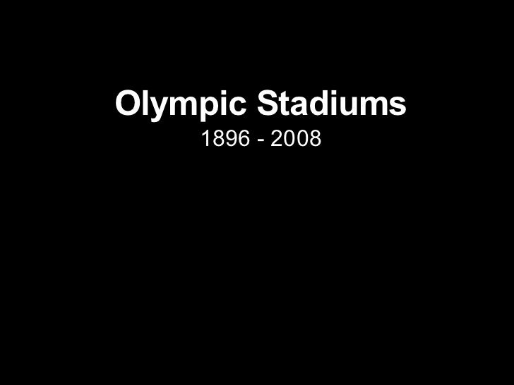 Olympics Stadiums: 1896 - 2008