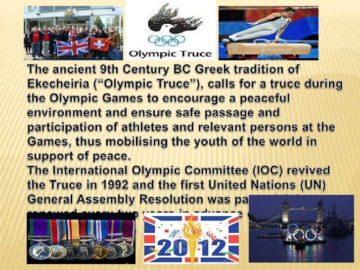 The Olympic Truce means a peaceful period for athletes andspectators to travel to and from the      Olympic Games safely. ...