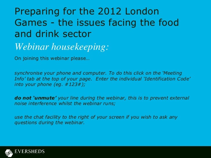 Preparing for the 2012 LondonGames - the issues facing the foodand drink sectorWebinar housekeeping:On joining this webina...
