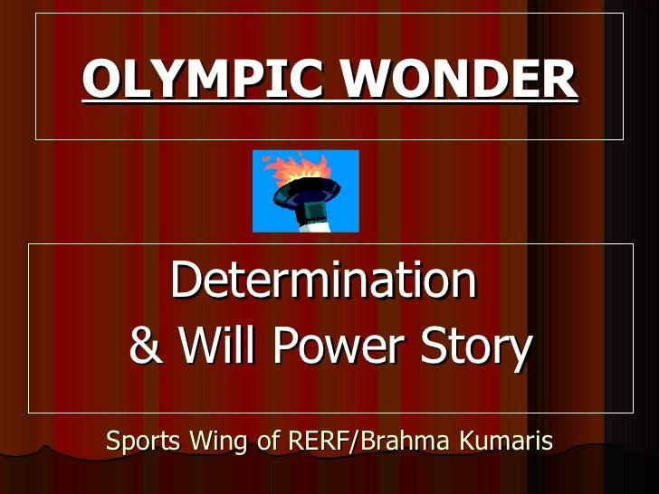 OLYMPIC WONDER <ul><li>Determination  </li></ul><ul><li>& Will Power Story </li></ul>Sports Wing of RERF/Brahma Kumaris