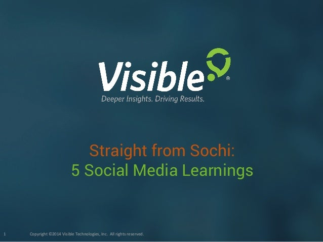 Copyright ©2014 Visible Technologies, Inc. All rights reserved.1 Straight from Sochi: 5 Social Media Learnings