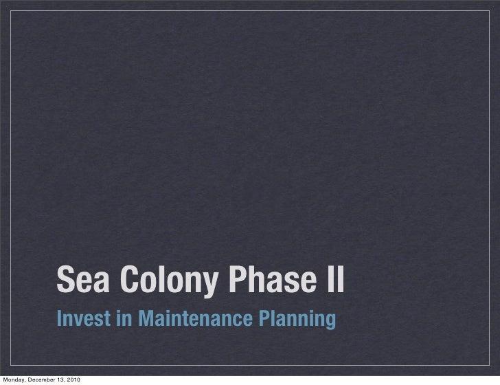 Sea Colony Phase II                 Invest in Maintenance PlanningMonday, December 13, 2010