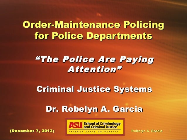 "Order-Maintenance Policing for Police Departments "" The Police Are Paying Attention"" Criminal Justice Systems Dr. Robelyn ..."