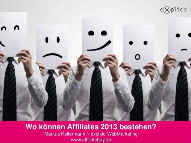 Wo können Affiliates 2013 bestehen?     Markus Kellermann // explido WebMarketing                 www.affiliateboy.de