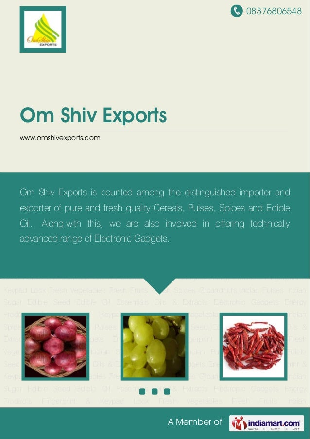 08376806548A Member ofOm Shiv Exportswww.omshivexports.comFresh Vegetables Fresh Fruits Indian Spices Groundnuts Indian Pu...