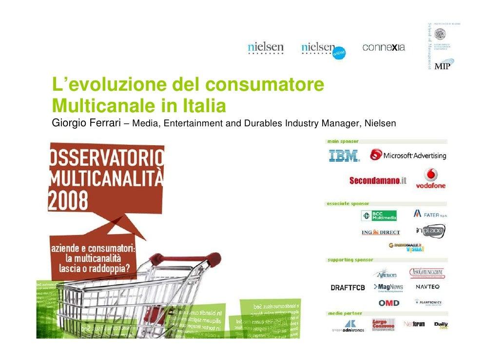 L'evoluzione del consumatore Multicanale in Italia Giorgio Ferrari – Media, Entertainment and Durables Industry Manager, N...
