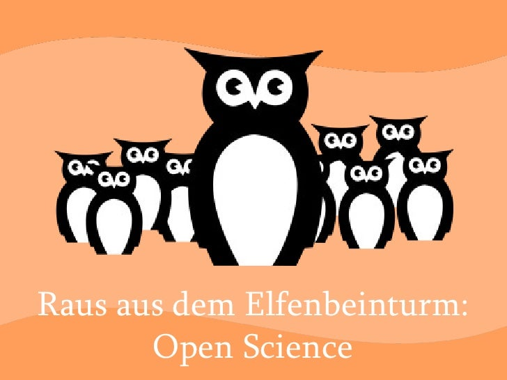 Raus aus dem Elfenbeinturm: Open Science