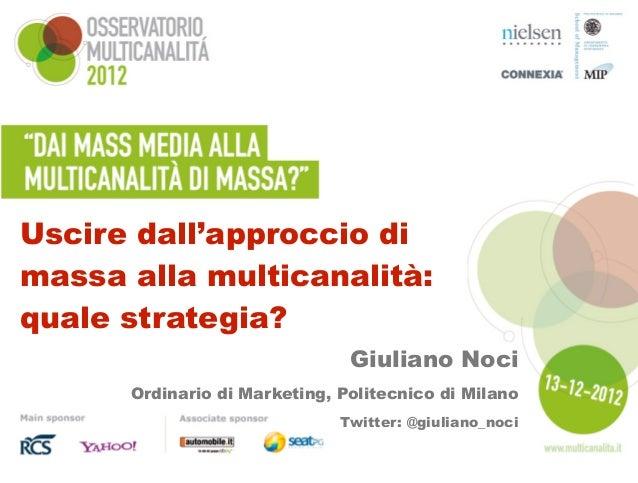 Uscire dall'approccio dimassa alla multicanalità:quale strategia?                               Giuliano Noci      Ordinar...