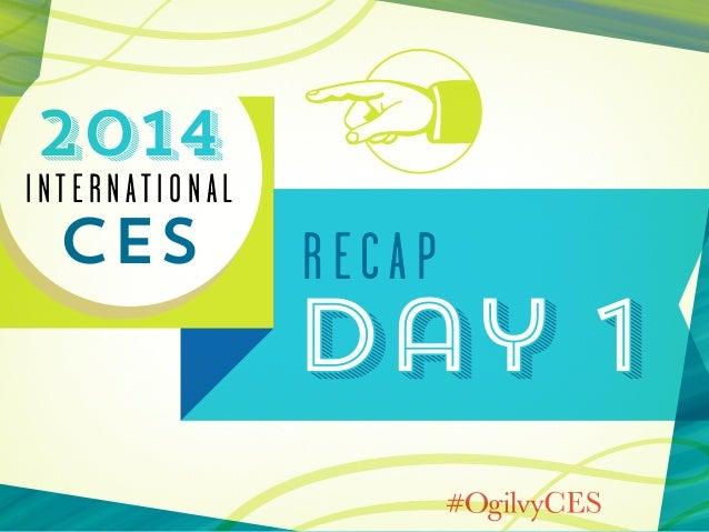 Day 1 Recap at #CES2014 / #OgilvyCES