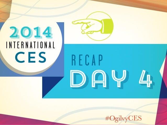 Day 4 Recap at #CES2014 / #OgilvyCES