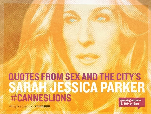 Quotes from Sex and the City's Sarah Jessica Parker #CannesLions #OgilvyCannes