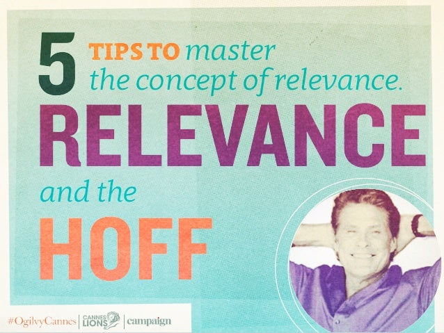5 Tips to Master the Concept of Relevance: Relevance and The Hoff #CannesLions #OgilvyCannes