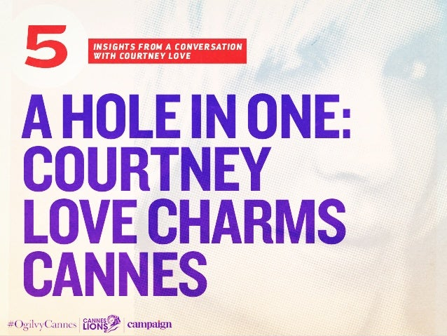 AHoleinOne: Courtney Lovecharms Cannes insights from a CONVERSATION WITH courtney love 5