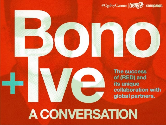 Bono Ive+ a conversation The success of (RED) and its unique collaboration with global partners.