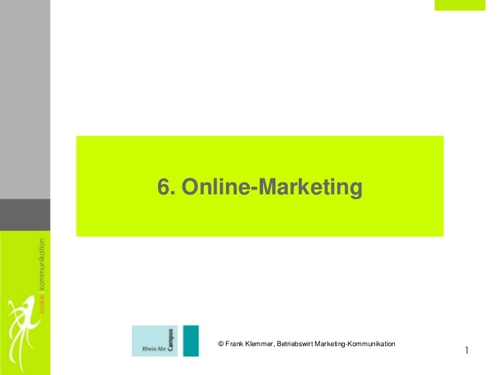 6. Online-Marketing     © Frank Klemmer, Betriebswirt Marketing-Kommunikation                                             ...