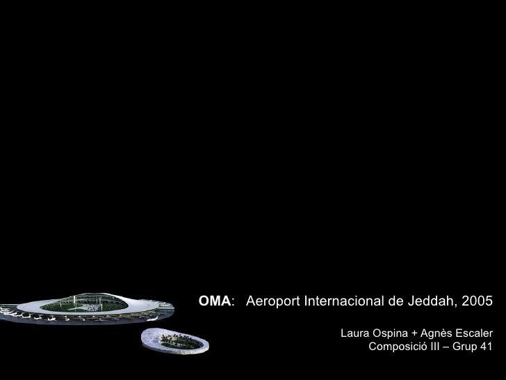 OMA: Aeroport Internacional de Jeddah, 2005                    Laura Ospina + Agnès Escaler                         Compos...