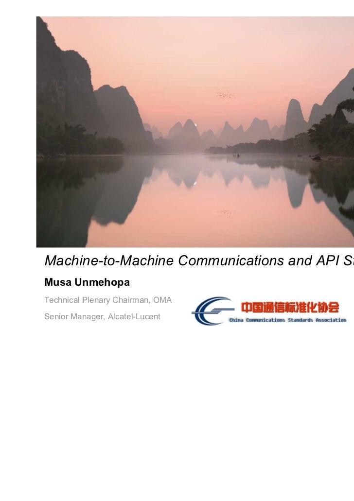 Machine-to-Machine Communications and API StandardizationMusa UnmehopaTechnical Plenary Chairman, OMASenior Manager, Alcat...