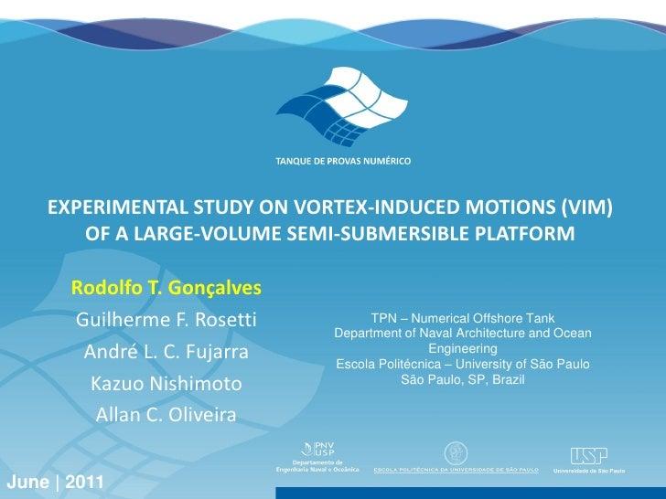 EXPERIMENTAL STUDY ON VORTEX-INDUCED MOTIONS (VIM)          OF A LARGE-VOLUME SEMI-SUBMERSIBLE PLATFORM           Rodolfo ...