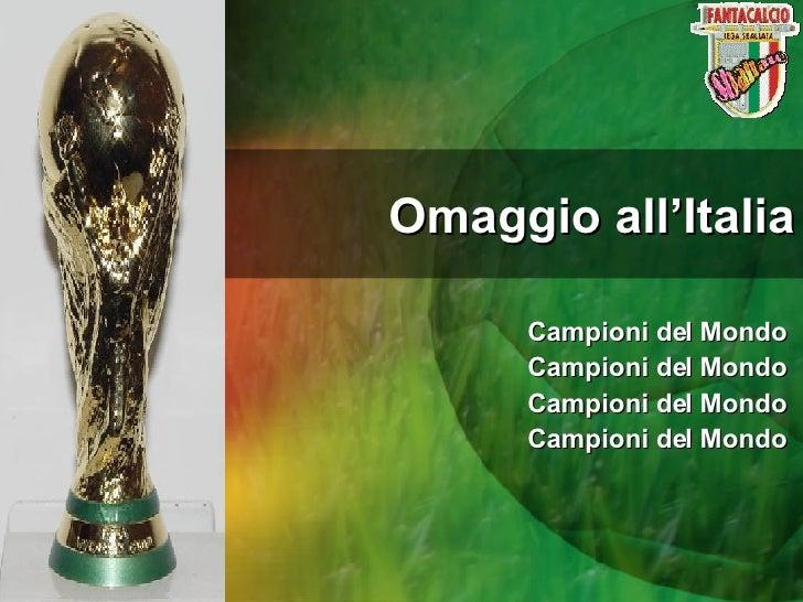 Omaggio all'Italia Campioni del Mondo Campioni del Mondo Campioni del Mondo Campioni del Mondo